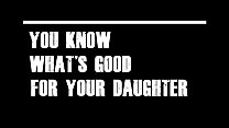 You know whats good for your daughter (Alexmovie)